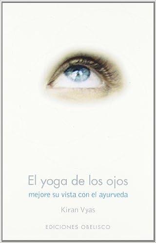 El yoga de los ojos (SALUD Y VIDA NATURAL): Amazon.es: KIRAN ...