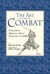 The Art of Combat: A German Martial Arts Treatise of 1570, by Joachim Meyer