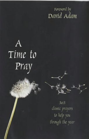 A Time to Pray: 365 classic prayers to help you through the year pdf epub