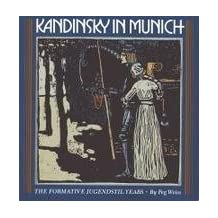 Kandinsky in Munich: The Formative Jugendstil Years by Peg Weiss (1985-08-21)