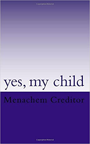 yes, my child: poems: Menachem Creditor: 9781723241192: Amazon com