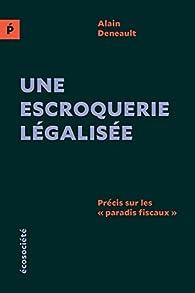 Une escroquerie légalisée par Alain Deneault