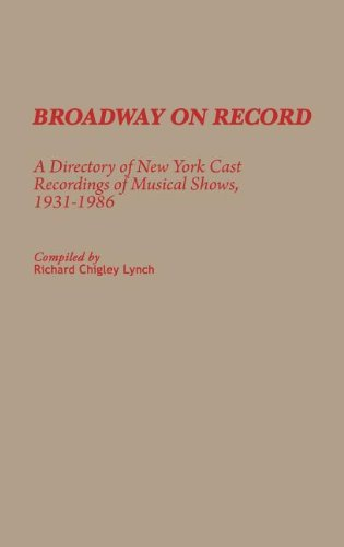 Broadway on Record: A Directory of New York Cast Recordings of Musical Shows, 1931-1986 (Discographies: Association for Recorded Sound Collections Discographic Reference)