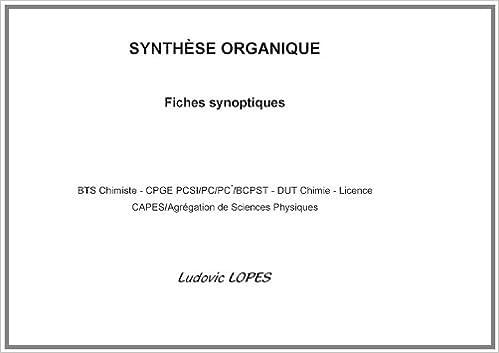 Livre Synthèse organique : fiches synoptiques : BTS Chimiste-CPGE PCSI/PC/PC*/BCPST-DUT Chimie-Licence-CAPES/Agrégation de Sciences Physiques pdf