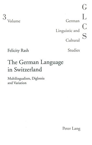 The German Language in Switzerland: Multilingualism, Diglossia and Variation (German Linguistic...