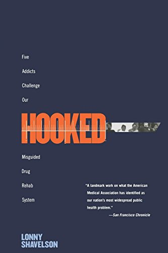 Hooked: Five Addicts Challenge Our Misguided Drug Rehab System