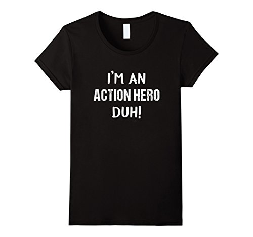 Action Hero Costume Female (Womens I'm An Action Hero Duh! Easy Funny Halloween Costume T-Shirt Small Black)