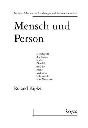 Mensch und Person : der Begriff der Person in der Bioethik und die Frage nach dem Lebensrecht aller Menschen (Berliner Arbeiten zur Erziehungs- und Kulturwissenschaft, Band 8)