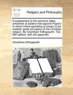 A supplement to the sermons lately preached at Salters-Hall against Popery: in which infant-sprinkling is shewn to be another great corruption of the ... The fifth edition, with the appendix pdf epub