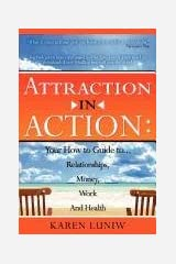 Attraction in Action: Your How to Guide to Relationships, Money, Work and Health Paperback