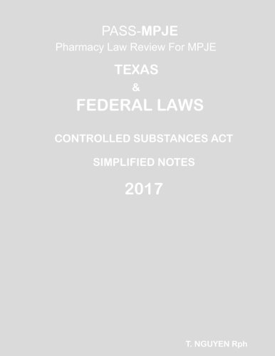 PASS-MPJE Pharmacy Law Review For MPJE: TEXAS & Federal Laws, The Controlled Substances Act: Simplified Notes