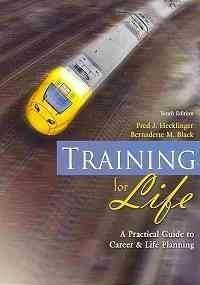 TRAINING FOR LIFE: A PRACTICAL GUIDE TO CAREER AND LIFE PLANNING [Paperback] [2010] 10 Ed. HECKLINGER FRED J, BLACK BERNADETTE M