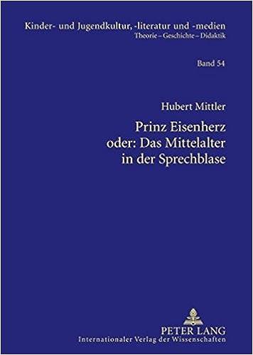 Télécharger de nouveaux livres audioPrinz Eisenherz oder: Das Mittelalter in der Sprechblase: Das Bild von Ritter und Rittertum zwischen 1000 und 1200 in ausgewählten historisierenden ... -literatur und -medien) (German Edition) PDF by Hubert Mittler