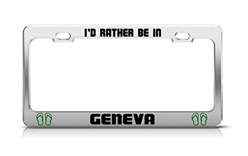 I'D RATHER BE IN GENEVA Switzerland Chrome Metal License Plate Frame