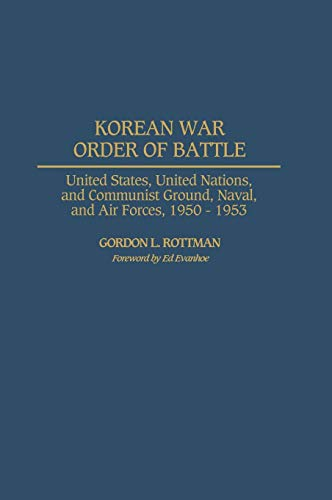 Korean War Order of Battle: United States, United Nations, and Communist Ground, Naval, and Air Forces, 1950-1953 (Battle Order Vietnam Of)
