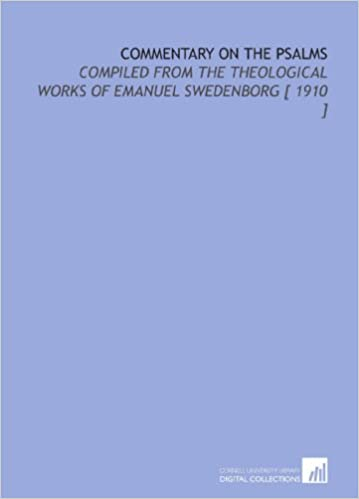 Book Commentary on the Psalms: Compiled From the Theological Works of Emanuel Swedenborg [ 1910 ]