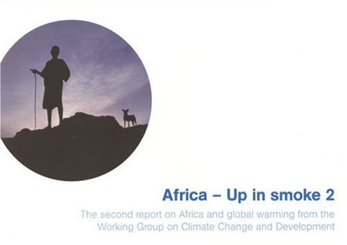 Read Online Africa - Up in Smoke 2: The Second Report on Africa and Global Warming from the Working Group on Climate Change and Development ebook