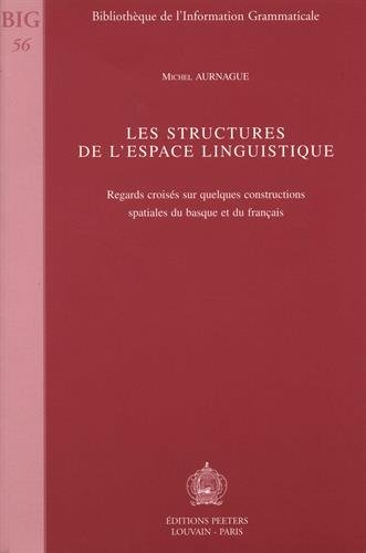 Les structures de l'espace linguistique: Regards croises dur quleques constructons spatiales du Basque et du Francais (Bibliotheque de l'Information Grammaticale) PDF
