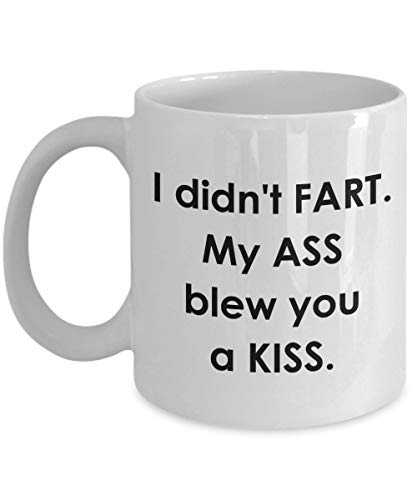 (Funny I Didnt Fart Mug I Didnt Fart My Ass Blew You A Kiss Funny Tea Hot Cocoa Coffee Cup Novelty Birthday Christmas Anniversary Gag, 11 Oz, White)