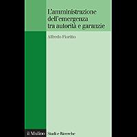 L'amministrazione dell'emergenza tra autorità e garanzie (Studi e ricerche) (Italian Edition) book cover