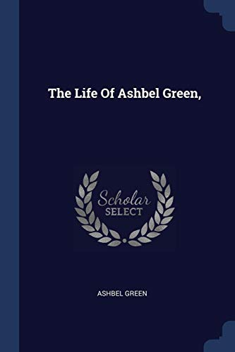 The Life Of Ashbel Green,