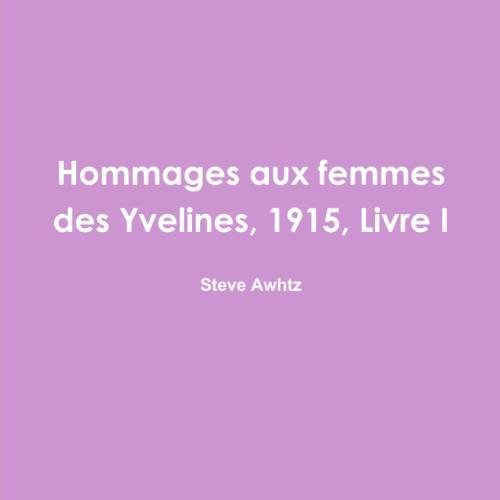 Hommages aux femmes des Yvelines, 1915, Livre I (French Edition)