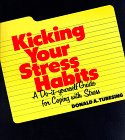 Kicking Your Stress Habits: A Do-It-Yourself Guide for Coping With Stress