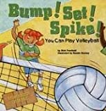 Bump! Set! Spike!: You Can Play Volleyball (Game Day)