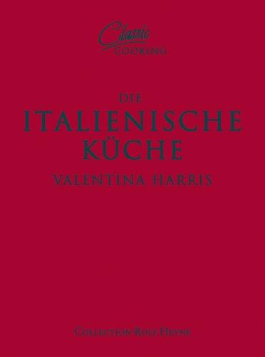 Classic Cooking: Italienische Küche: Valentina Harris ...