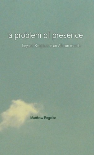 A Problem of Presence: Beyond Scripture in an African Church (The Anthropology of Christianity)