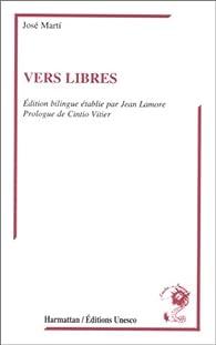 Vers libres. Edition bilingue : français - espagnol par José Martí