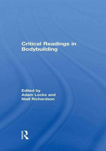 Critical Readings in Bodybuilding (Routledge Research in Sport, Culture and Society)