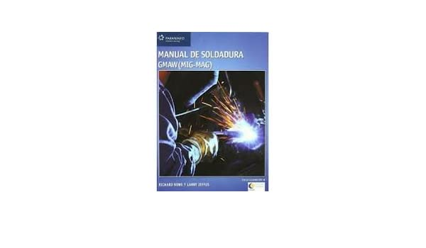 Manual De Soldadura Gmaw (Mig-mag). PRECIO EN DOLARES.: Richard Rowe y Larry Jeffus., TOMOS: 1: Amazon.com: Books