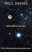 Sind wir allein im Universum?. Über die Wahrscheinlichkeit ausserirdischen Lebens