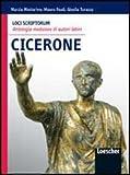 Loci scriptorum. Cicerone. Per le Scuole superiori. Con espansione online