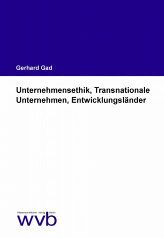 Unternehmensethik, Transnationale Unternehmen, Entwicklungsländer: Das Potential der Umsetzung unternehmensethischer Überlegungen in der betrieblichen ... Unzulänglichkeiten in den Ländern des Südens