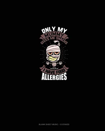 Only My Mummy Gives Me Snacks I Have Food Allergies: Blank Sheet Music - 12 Staves