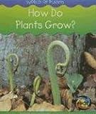 How Do Plants Grow?, Richard Spilsbury and Louise A. Spilsbury, 1403473609