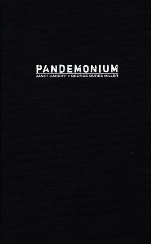 Janet Cardiff & George Bures Miller: Pandemonium PDF