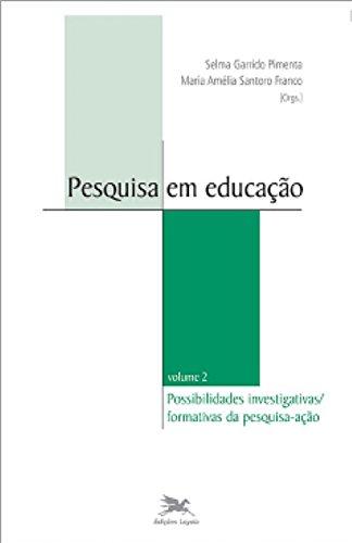 Pesquisa em Educação. Possibilidades Investigativas Formativas da Pesquisa Ação - Volume 2