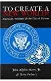 To Create a New World? American Presidents and the United Nations, Moore, John A., Jr. and Pubantz, Jerry, 0820439355