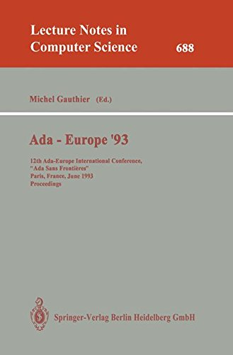 Ada-Europe '93: 12th Ada-Europe International Conference, ''Ada Sans Frontieres'', Paris, France, June 14-18, 1993. Proceedings (Lecture Notes in Computer Science) by Michel Gauthier