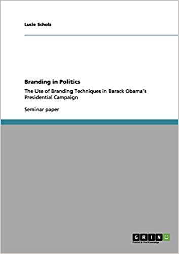 Branding in Politics: The Use of Branding Techniques in Barack Obama's Presidential Campaign
