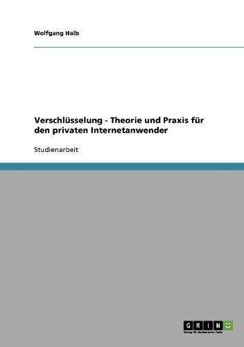 Verschlüsselung - Theorie und Praxis für den privaten Internetanwender (German Edition)