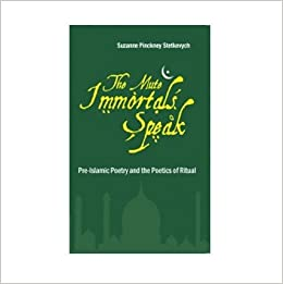 The Mute Immortals Speak Pre-Islamic Poetry and the Poetics of Ritual