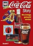 Was ist was Business: Die Coca-Cola-Story. Wie Erfolge gemacht werden