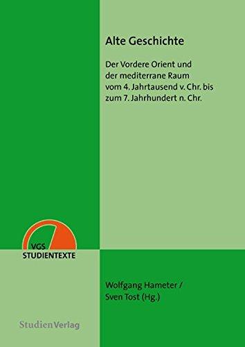Alte Geschichte: Der Vordere Orient und der mediterrane Raum vom 4. Jahrtausend v. Chr. bis zum 7. Jahrhundert n. Chr. (VGS-Studientexte)