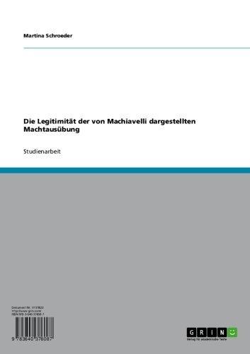 Die Legitimität der von Machiavelli dargestellten Machtausübung (German Edition)