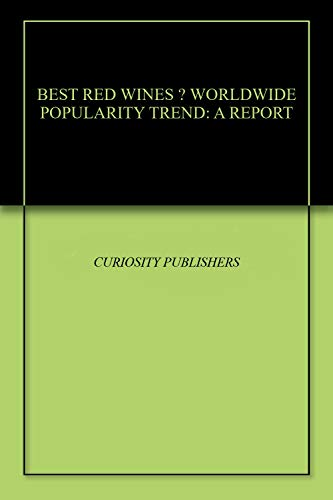 (BEST RED WINES - WORLDWIDE POPULARITY TREND: A REPORT)