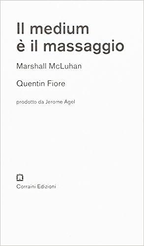 3e561968b5d2 Amazon.it  Il medium è il massaggio - Quentin Fiore